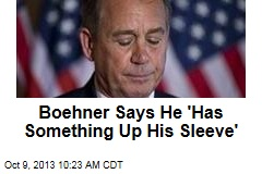 Boehner Says He 'Has Something Up His Sleeve'