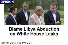 Blame Libya Abduction on White House Leaks