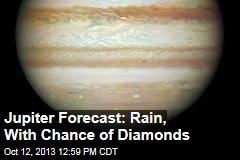 Jupiter Forecast: Rain, With Chance of Diamonds
