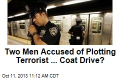 Two Men Accused of Plotting Terrorist ... Coat Drive?