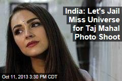 India: Let's Jail Miss Universe for Taj Mahal Photo Shoot