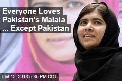 Everyone Loves Pakistan's Malala ... Except Pakistan