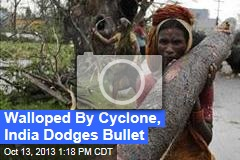 Walloped By Cyclone, India Dodges Bullet
