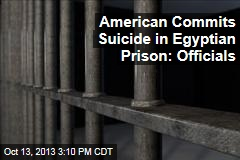 American Commits Suicide in Egyptian Prison: Officials