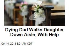 Dying Dad Walks Daughter Down Aisle, With Help