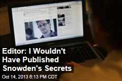 Editor: I Wouldn't Have Published Snowden's Secrets