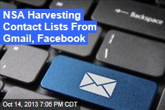 NSA Harvesting Contact Lists From Gmail, Facebook