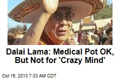 Dalai Lama: Medical Pot OK, But Not for 'Crazy Mind'