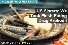 US Sisters: We Took Flesh-Eating Drug Krokodil