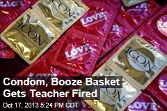 Condom, Booze Basket Gets Teacher Fired