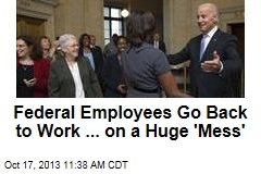 Federal Employees Go Back to Work ... on a Huge 'Mess'