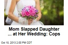 Mom Slapped Daughter ... at Her Wedding: Cops