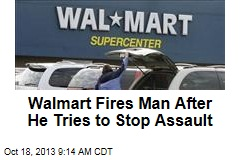 Walmart Fires Man After He Tries to Stop Assault