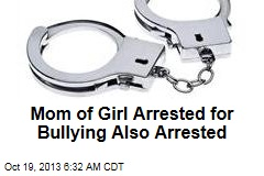 Mom of Girl Arrested for Bullying Also Arrested