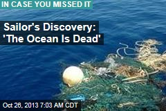 Sailor's Discovery: 'The Ocean Is Dead'