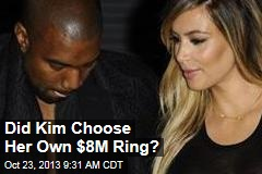 Did Kim Choose Her Own $8M Ring?