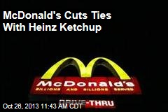 McDonald's Cuts Ties With Heinz Ketchup
