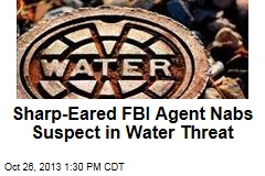 Sharp-Eared FBI Agent Nabs Suspect in Water Threat