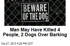 Man May Have Killed 4 People, 2 Dogs Over Barking