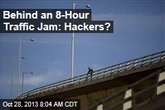 Behind an 8-Hour Traffic Jam: Hackers?