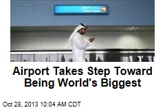 Airport Takes Step Toward Being World's Biggest