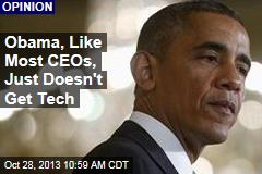 Obama, Like Most CEOs, Just Doesn't Get Tech