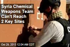 Syria Weapons Team Can't Reach Key Sites