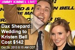 Dax Shepard: Wedding to Kristen Bell Cost $142