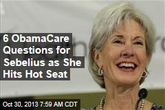 6 ObamaCare Questions for Sebelius as She Hits Hot Seat