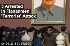 5 Arrested in Tiananmen 'Terrorist' Attack