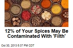 12% of Your Spices May Be Contaminated With 'Filth'
