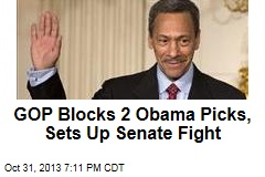 GOP Blocks 2 Obama Picks, Sets Up Senate Fight