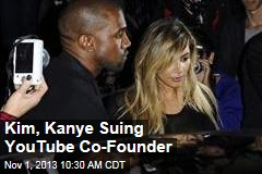 Kim, Kanye Suing YouTube Co-Founder