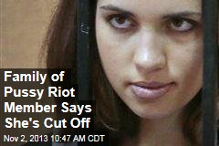 Family of Pussy Riot Member Says She's Cut Off