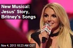 New Musical: Jesus' Story, Britney's Songs