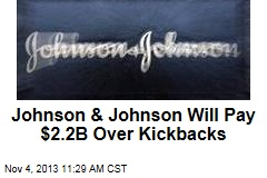 Johnson & Johnson Will Pay $2.2B Over Kickbacks