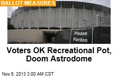 Voters OK Recreational Pot, Doom Astrodome