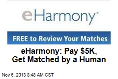 eHarmony: Pay $5K, Get Matched by a Human
