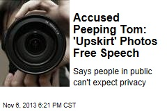 Accused Peeping Tom: 'Upskirt' Photos Free Speech
