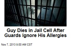 Guy Dies in Jail Cell After Guards Ignore His Allergies