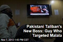 Pakistani Taliban's New Boss: Guy Who Targeted Malala