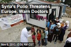 Syria's Polio Threatens Europe, Warn Doctors