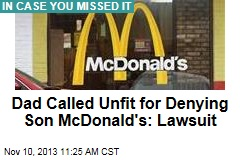 Dad Called Unfit for Denying Son McDonald's: Lawsuit