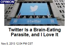 Twitter Is a Brain-Eating Parasite, and I Love It