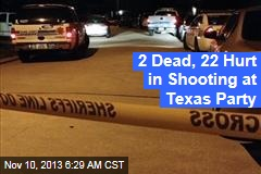 2 Dead, 22 Hurt in Shooting at Texas Party
