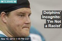 Dolphins' Incognito: 'I'm Not a Racist'