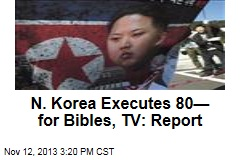 N. Korea Executes 80—for Porn, Bible Reading: Report