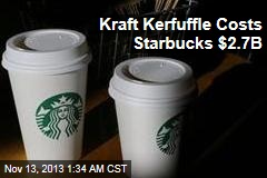 Kraft Kerfuffle Costs Starbucks $2.7B