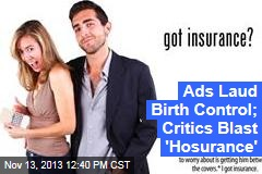 Ads Laud Birth Control; Critics Blast 'Hosurance'