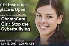 ObamaCare Girl: Stop the Cyberbullying